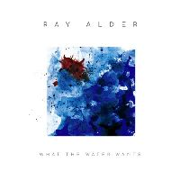Alder, Ray - What The Water Wants (CD)
