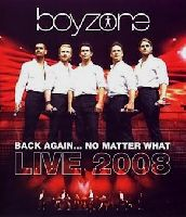Boyzone - Back Again… No Matter What - Live 2008