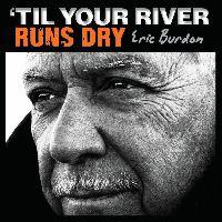 Burdon, Eric - 'Til Your River Runs Dry (CD)