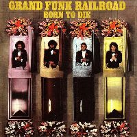 GRAND FUNK RAILROAD - Born To Die (CD)